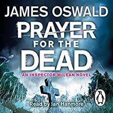 Prayer for the Dead: Inspector McLean, Book 5 (       UNABRIDGED) by James Oswald Narrated by Ian Hanmore