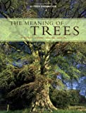 The Meaning of Trees: Botany, History, Healing, Lore