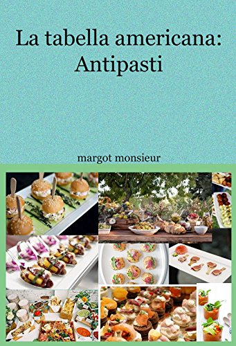 La tabella americana: Antipasti (Italian Edition) by Margot Monsieur