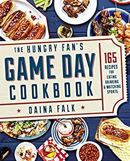 Book Cover: The Hungry Fan's Game Day Cookbook: 165 Recipes for Eating, Drinking & Watching Sports