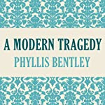 A Modern Tragedy   Phyllis Bentley