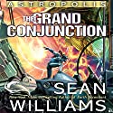 The Grand Conjunction: Astropolis, Book 3 Audiobook by Sean Williams Narrated by Christian Rummel