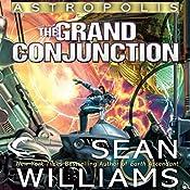 The Grand Conjunction: Astropolis, Book 3 | Sean Williams