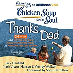 Chicken Soup for the Soul: Thanks Dad - 34 Stories about the Ties that Bind, Being an Everyday Hero, and Moments that Last Forever Audiobook