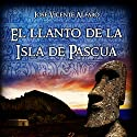 El llanto de la Isla de Pascua [The Cry of Easter Island] Audiobook by José Vicente Alfaro Narrated by Eyal Meyer