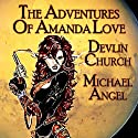 The Adventures of Amanda Love (       UNABRIDGED) by Devlin Church, Michael Angel Narrated by Bill Royal