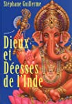 Dieux et d�esses de l'Inde : Avec une...
