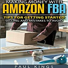 Making Money with Amazon FBA: Tips for Getting Started Selling, and Mistakes to Avoid Audiobook by Paul D. Kings Narrated by Dave Wright