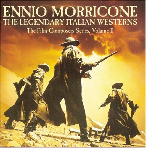 Ennio Morricone - The Legendary Italian Westerns: The Film Composers Series, Vol. 2 - Zortam Music