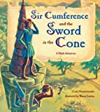 Sir Cumference and the Sword in the Cone: A Math Adventure (1570916012) by Neuschwander, Cindy
