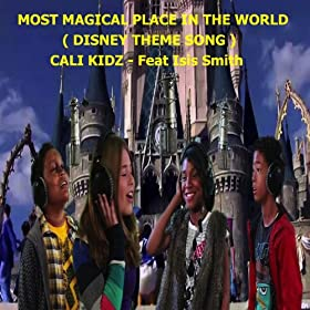 Most Magical Place in the World (Disney Theme Song) [feat. Isis Smith]