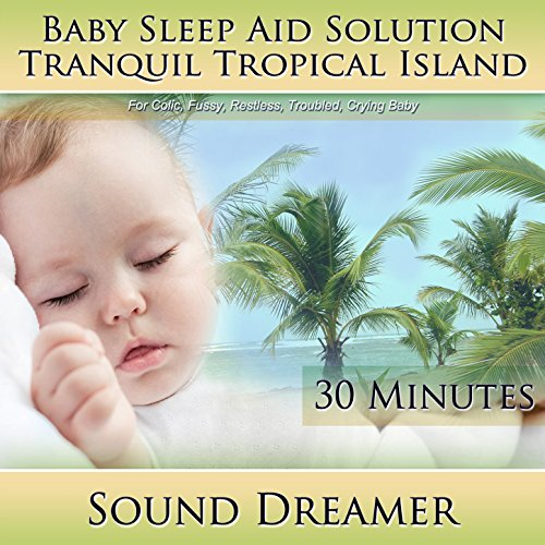 Tranquil Tropical Island (Baby Sleep Aid Solution) [For Colic, Fussy, Restless, Troubled, Crying Baby] [30 Minutes] front-179014