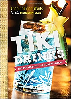 Tiki Drinks: Tropical Cocktails for the Modern Bar: Robert