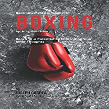 Becoming Mentally Tougher in Boxing by Using Meditation: Reach Your Potential by Controlling Your Inner Thoughts (       UNABRIDGED) by Joseph Correa Narrated by Andrea Erickson