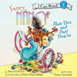 Fancy Nancy: Hair Dos and Hair Don'ts (       UNABRIDGED) by Jane O'Connor, Robin Preiss Glasser Narrated by Chloe Hennessee