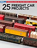 25 Freight Car Projects (Modeling & Painting)