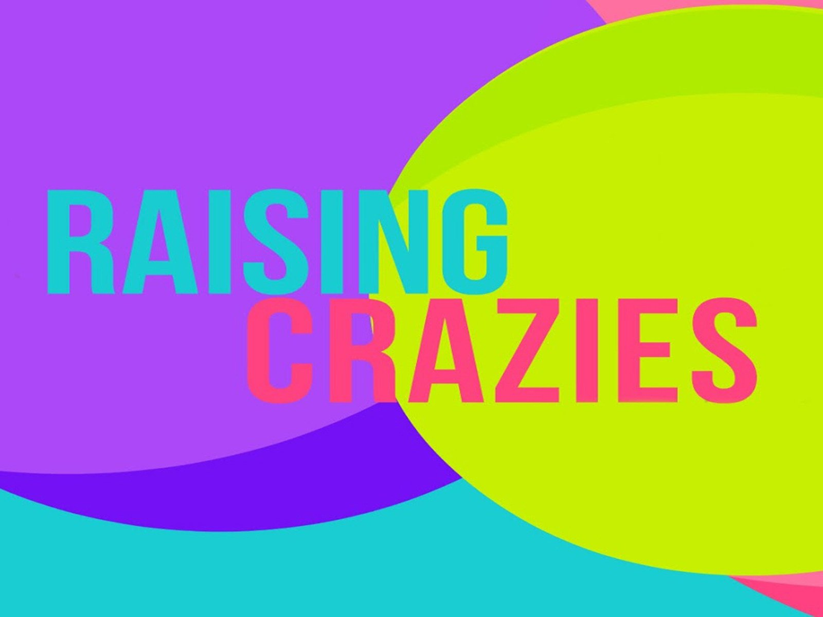Raising Crazies - Season 1