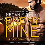 Enemy Mine: The Base Branch Series, Book 1 | Megan Mitcham