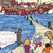 Welcome to Pirate Boot Camp (       UNABRIDGED) by Symone LaDeane Narrated by Mike Chrisman