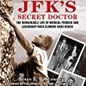 JFK's Secret Doctor: The Remarkable Life of Medical Pioneer and Legendary Rock Climber Hans Kraus Audiobook by E.B. Schwartz Narrated by Joe Barrett