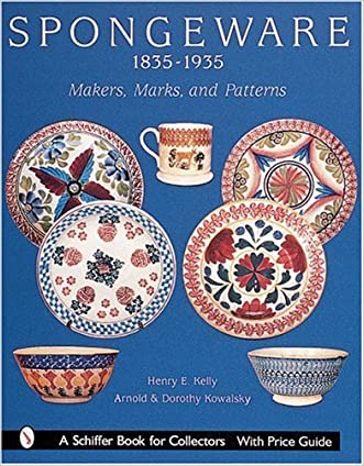 Spongeware, 1835-1935: Makers, Marks, and Patterns (Schiffer Book for Collectors)