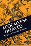 Apocalypse Delayed: The Story of Jehovah's Witnesses (0802067212) by James M. Penton