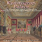 Kensington Palace: The History of One of the British Royal Family's Most Famous Residences Hörbuch von  Charles River Editors Gesprochen von: Kenneth Ray