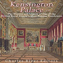 Kensington Palace: The History of One of the British Royal Family's Most Famous Residences | Livre audio Auteur(s) :  Charles River Editors Narrateur(s) : Kenneth Ray