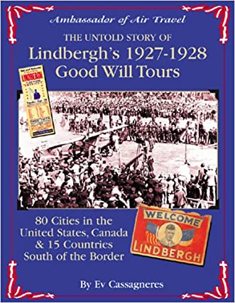 Ambassador of Air Travel: The Untold Story of Lindbergh's 1927-1928 Good Will Tours written by Ev Cassagneres