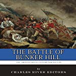 The Greatest Revolutionary War Battles: The Battle of Bunker Hill |  Charles River Editors