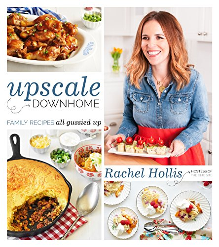 Upscale Downhome: Family Recipes, All Gussied Up by Rachel Hollis