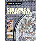 The Complete Guide to Ceramic and Stone Tile: Techniques and Projects with Ceramics, Natural Stone and Mosaics (Black & Decker Complete Guide To...)by Creative Publishing...