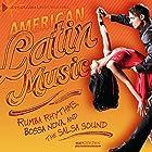 American Latin Music: Rumba Rhythms, Bossa Nova, and the Salsa Sound Hörbuch von Matt Doeden Gesprochen von:  Intuitive