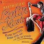 American Latin Music: Rumba Rhythms, Bossa Nova, and the Salsa Sound   Matt Doeden
