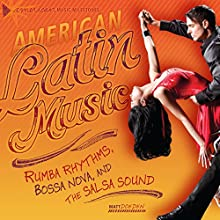 American Latin Music: Rumba Rhythms, Bossa Nova, and the Salsa Sound Audiobook by Matt Doeden Narrated by  Intuitive