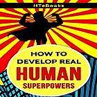 How to Develop Real Human Superpowers: Beginner's Guide Hörbuch von  HTeBooks Gesprochen von: MJ McGalliard
