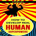 How to Develop Real Human Superpowers: Beginner's Guide |  HTeBooks