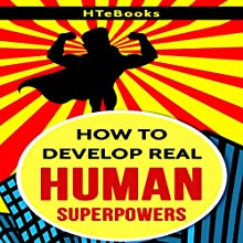 How to Develop Real Human Superpowers: Beginner's Guide Audiobook by  HTeBooks Narrated by MJ McGalliard