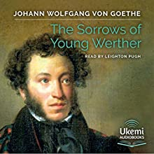 The Sorrows of Young Werther Audiobook by Johann Wolfgang von Goethe Narrated by Leighton Pugh