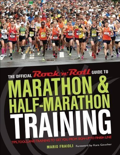The Official Rock 'n' Roll Guide to Marathon & Half-Marathon Training: Tips, Tools, and Training to Get You from Sign-Up to Finish Line by Mario Fraioli (April 16 2013) PDF