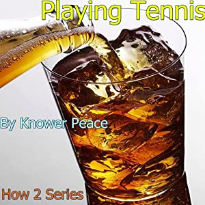 Playing Tennis: How 2 Series | [Knower Peace]