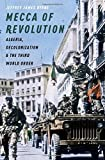 img - for Mecca of Revolution: Algeria, Decolonization, and the Third World Order (Oxford Studies in International History) book / textbook / text book