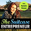The Suitcase Entrepreneur: Create Freedom in Business and Adventure in Life (       UNABRIDGED) by Natalie Sisson Narrated by Natalie Sisson