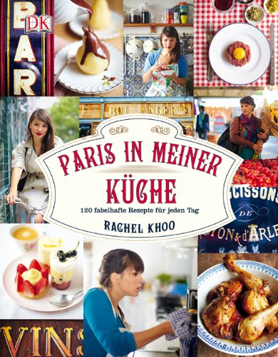 Paris in meiner Küche: 120 fabelhafte Rezepte für jeden Tag