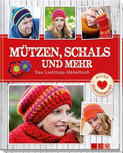 Mützen, Schals und mehr: Das Lieblings-Häkelbuch (Alles handgemacht) (Gebundene Ausgabe)