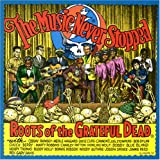 The Music Never Stopped: Roots of the Grateful Dead