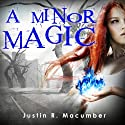 A Minor Magic (       UNABRIDGED) by Justin R. Macumber Narrated by Veronica Giguere