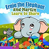 Childrens Book:Ernie the Elephant and Martin Learn to Share (funny bedtime story collection,Teach kids Values Book 2)