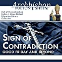 Sign of Contradiction: Good Friday and Beyond Audiobook by Fulton J Sheen Narrated by Fulton J Sheen