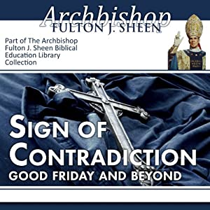 Sign of Contradiction: Good Friday and Beyond | [Fulton J Sheen]